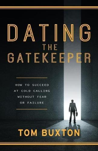 Dating the Gatekeeper: How to Succeed at Cold Calling Without Fear or Failure