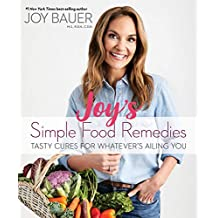 Joy's Simple Food Remedies: Tasty Cures for Whatever's Ailing You