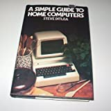 A Simple Guide to Home Computers, Steve Ditlea, 0891041087