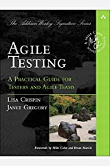 Agile Testing: A Practical Guide for Testers and Agile Teams (Addison-Wesley Signature Series (Cohn)) Kindle Edition