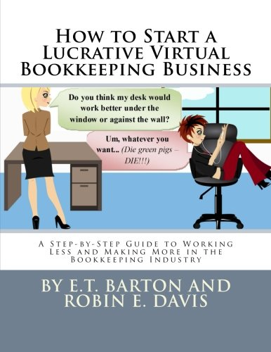 How to Start a Lucrative Virtual Bookkeeping Business: A Step-by-Step Guide to Working Less and Making More in the Bookkeeping Industry