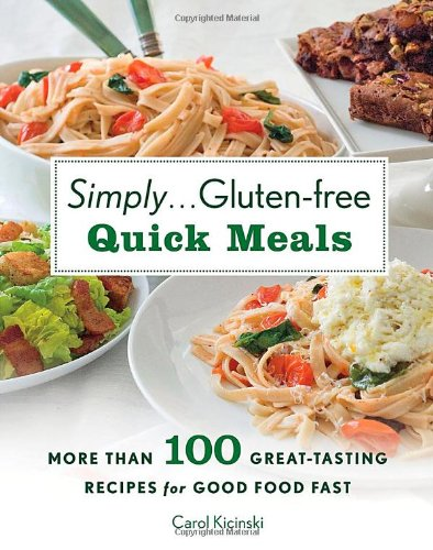 Simply Gluten-free Quick Meals: More Than 100 Great-Tasting Recipes for Good Food Fast by Carol Kicinski