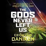 The Gods Never Left Us | Erich von Daniken