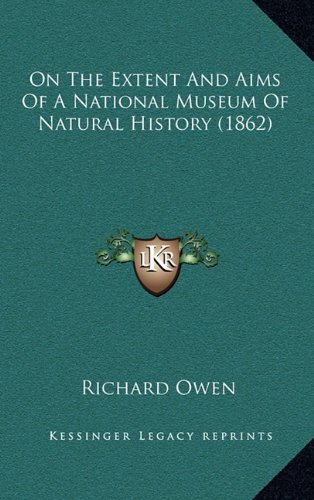 Read Online On The Extent And Aims Of A National Museum Of Natural History (1862) PDF