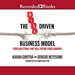 The Risk-Driven Business Model: Four Questions That Will Define Your Company | Karan Girotra,Sergueri Netesine