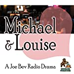 Michael & Louise: A Joe Bev Radio Drama | William Melillo
