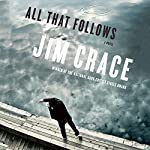 All That Follows: A Novel | Jim Crace