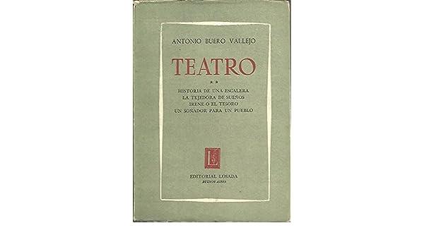 TEATRO: HISTORIA DE UNA ESCALERA/ LA TEJEDORA DE SUEÑOS/ IRENE O EL TESORO/ UN SOÑADOR PARA UN PUEBLO: Amazon.es: BUERO VALLEJO, Antonio: Libros
