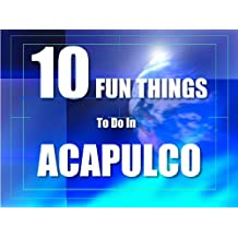 TEN FUN THINGS TO DO IN ACAPULCO