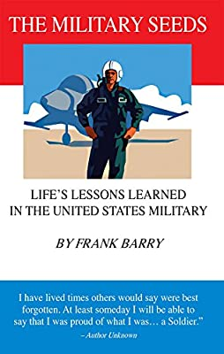 The Military Seeds: Life's Lessons Learned in the United States Military
