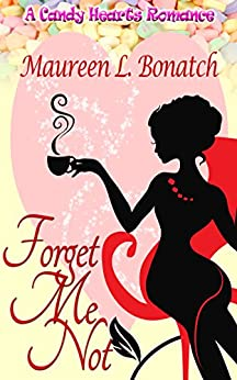 Forget Me Not (A Candy Hearts Romance) by [Bonatch, Maureen L.]