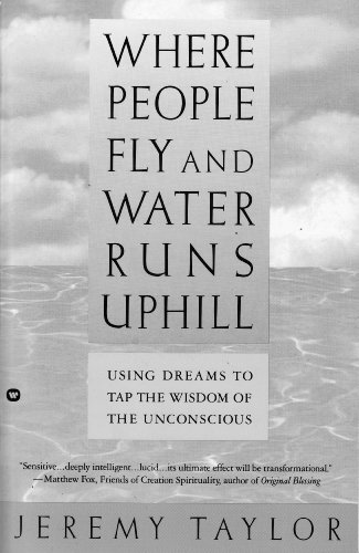 Where People Fly and Water Runs Uphill: Using Dreams to Tap the Wisdom of the Unconsious