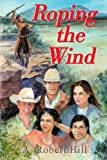 Roping the Wind, A. Robert Hill, 059517230X