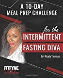 A 10 Day Meal Prep Challenge: For the Intermittent Fasting Diva