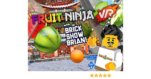 Amazon.com: Watch Clip: Fruit Ninja VR with Brick Show Brian ...