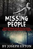 Missing People: True Stories From Police Files: What Really Happened To Them? (Unexplained Disappearances, Conspiracy Theories, True Police Stories, Missing Persons, Unexplained Mysteries) (Volume 1)
