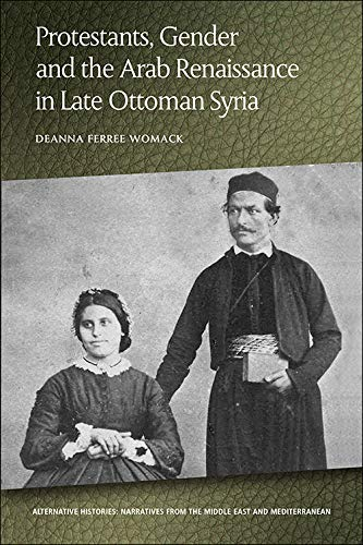 Protestants, Gender and the Arab Renaissance in Late Ottoman Syria (Alternative Histories)