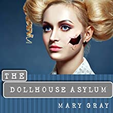 The Dollhouse Asylum Audiobook by Mary Gray Narrated by Noelle Hensler