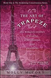 The Art of Trapeze: One Woman's Journey of Soaring, Surrendering, and Awakening (The Awakening Consciousness Series Book 1)