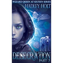 DESECRATION: Part 2 of a 3 part Serial (this book is sold in 3 sections) (WIZARD QUEEN AT SIXTEEN)