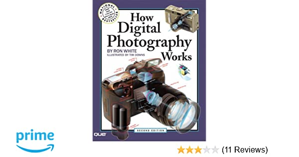 How Digital Photography Works 2nd Edition Ron White