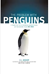 The Problem with Penguins: Stand Out in a Crowded Marketplace by Packaging Your BIG Idea Paperback