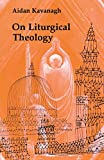 On Liturgical Theology (Hale Memorial Lectures of Seabury-Western Theological Seminary, 1981)