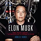 Elon Musk: Tesla, PayPal, SpaceX: L'Entrepreneur Qui Va Changer le Monde [French Edition] Audiobook by Ashlee Vance Narrated by Jerome Carrete