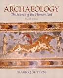 Archaeology : The Science of the Human Past, Sutton, Mark Q., 0205881793