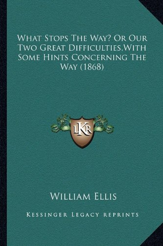 Download What Stops The Way? Or Our Two Great Difficulties,With Some Hints Concerning The Way (1868) pdf epub