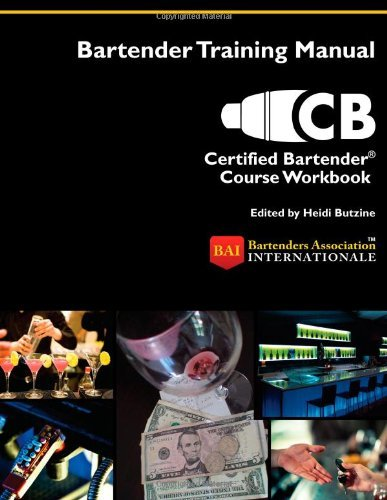Certified Bartender Course Workbook [Paperback] [2011] (Author) Bartenders Association Internationale, Heidi Butzine