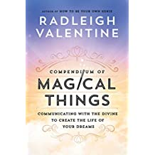 Compendium of Magical Things: Communicating with the Divine to Create the Life of Your Dreams