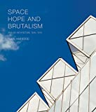 Space, Hope, and Brutalism: English Architecture, 1945–1975 (Paul Mellon Centre for Studies in British Art)
