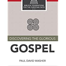 Discovering the Glorious Gospel (Biblical Foundations for the Christian Faith Book 2)
