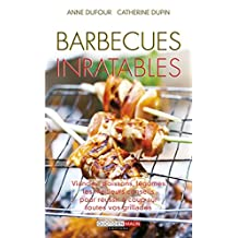 Barbecues inratables: Viandes, poissons, légumes… les meilleurs conseils pour réussir à coup sûr toutes vos grillades (French Edition)