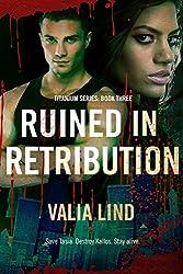 Ruined in Retribution (Titanium Book 3)