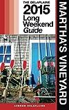 MARTHA'S VINEYARD - The Delaplaine 2015 Long Weekend Guide (Long Weekend Guides)