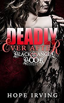 Deadly Ever After (The Black Angel Book Series 2) by [Irving, Hope]