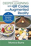 Deeper Learning With QR Codes and Augmented Reality: A Scannable Solution for Your Classroom (Corwin Teaching Essentials…