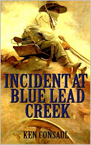 Incident at Blue Lead Creek: A Western Adventure: The New Western Action Novel by [Consaul, Ken]