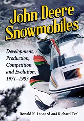 John Deere Snowmobiles: Development, Production, Competition and Evolution, 1971-1983 by Ronald K. Leonard, Richard Teal (2014) Paperback
