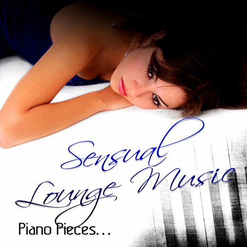 Sensual Lounge Music - The Best Piano Pieces for Sleep, Bedtime, Massage, Tantra Music for Meditation and Sex Relaxation, Tantric Sensual Meditation Music for Sex