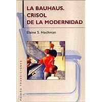La Bauhaus / The Bauhaus: Crisol De La Modernidad / Crucible of Modernity (Spanish Edition)