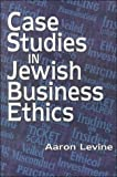 Case Studies in Jewish Business Ethics 9780881256642