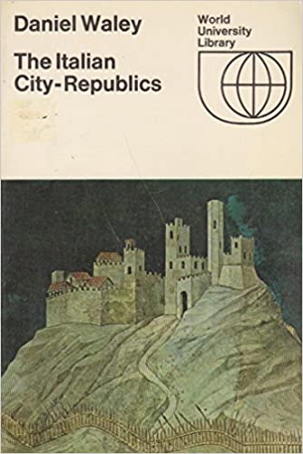 THE ITALIAN CITY REPUBLIC-COVER SHOWING PART OF SIMONE MARTINI OF GUIDORICCIO DE FOGLIANO PAINTING OF THE PALAZZO PUBBLICO SIENA, Waley, Daniel