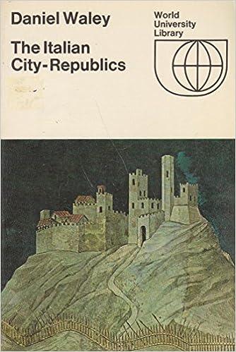 THE ITALIAN CITY REPUBLIC-COVER SHOWING PART OF SIMONE MARTINI OF GUIDORICCIO DE FOGLIANO PAINTING OF THE PALAZZO PUBBLICO SIENA, Waley, Daniel