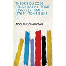 Théorie du code pénal: (654 p.).- Tome 3 (568 p.).- Tome 4 (576 p.).-Tome 5 (641 p) (French Edition)