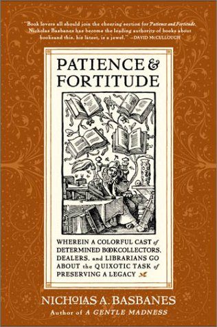 Patience & Fortitude: Wherein a Colorful Cast of Determined Book Collectors, Dealers, and Librarians Go About the Quixotic Task of Preserving a Legacy by HarperCollins