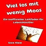 Viel los mit wenig Moos: Ein inoffizieller Leitfaden für Lebenskünstler | Uwe Klein