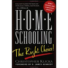 Home Schooling: The Right Choice : An Academic, Historical, Practical, and Legal Perspective